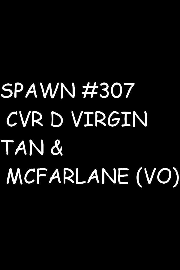 SPAWN 307 CVR D VIRGIN TAN & MCFARLANE (VO)